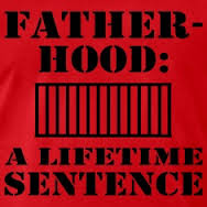 Fatherhood a lifetime sentence